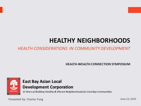 East Bay Asian Local Development Corporation 35 Years of Building Healthy & Vibrant Neighborhoods for East Bay Communities East Bay Asian Local Development.