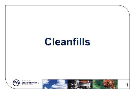 Cleanfills 1. Contents What guidance is there for cleanfills ? Acceptable and unacceptable cleanfill material Christchurch and Taranaki's approaches to.