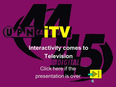 iTV Interactivity comes to Television Click here if the presentation is over.