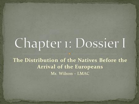 The Distribution of the Natives Before the Arrival of the Europeans Mr. Wilson - LMAC.