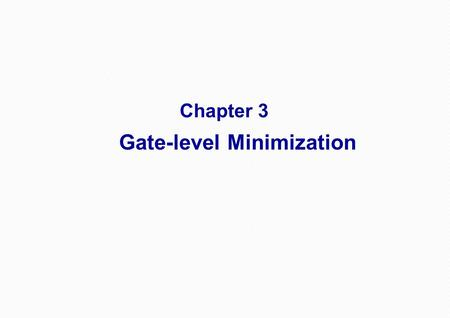 Chapter 3 Gate-level Minimization 1. Chapter3: Gate-level Minimization 3-2 The Map Method Two-variable map and Three-variable map 3-3 Four-Variable Map.