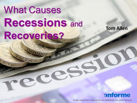 What Causes Recessions and Recoveries ? To see more of our products visit our website at www.anforme.co.uk Tom Allen.