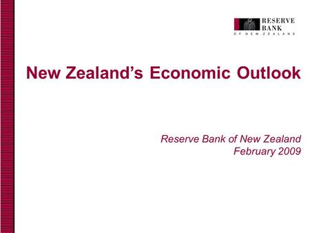 New Zealand's Economic Outlook Reserve Bank of New Zealand February 2009.
