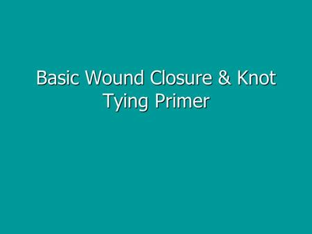 Basic Wound Closure & Knot Tying Primer