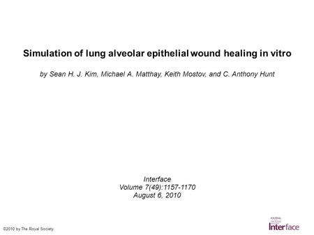 Simulation of lung alveolar epithelial wound healing in vitro by Sean H. J. Kim, Michael A. Matthay, Keith Mostov, and C. Anthony Hunt Interface Volume.