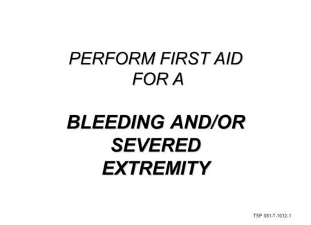 BLEEDING AND/OR SEVERED EXTREMITY