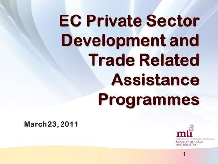 1 EC Private Sector Development and Trade Related Assistance Programmes March 23, 2011.