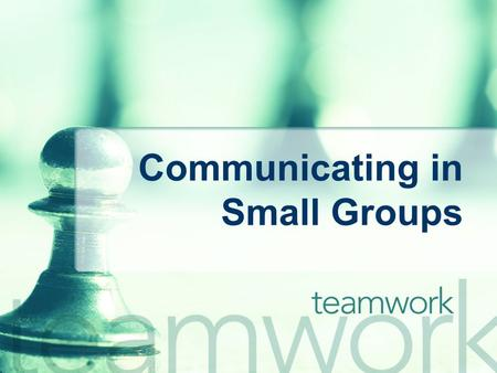 Communicating in Small Groups. What is a Group? A small group is: At least 3, but not more than 15 people, Who interact and communicate with one another;