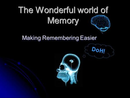 The Wonderful world of Memory Making Remembering Easier DoH!