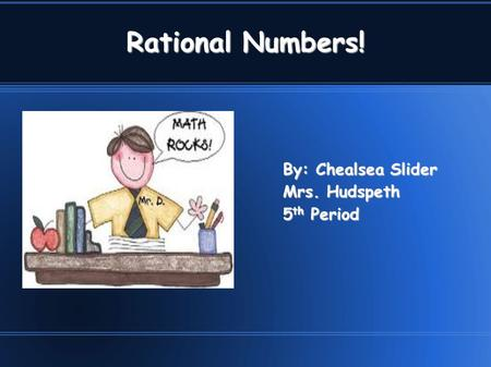 Rational Numbers! By: Chealsea Slider Mrs. Hudspeth 5th Period.