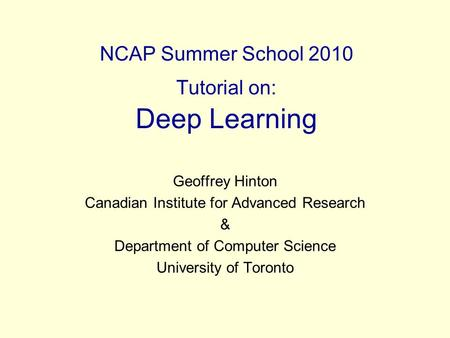 NCAP Summer School 2010 Tutorial on: Deep Learning