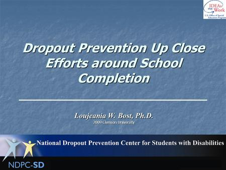 Dropout Prevention Up Close Efforts around School Completion Loujeania W. Bost, Ph.D. 2009 Clemson University.