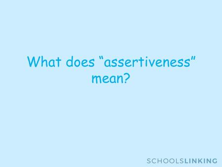 "What does ""assertiveness"" mean?. In this lesson you will learn: The meaning of ""being assertive"" The difference between being assertive and being aggressive."