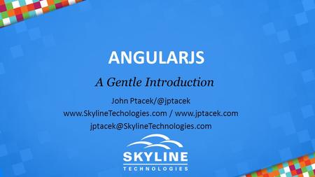 ANGULARJS A Gentle Introduction John  /