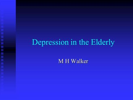 Depression in the Elderly M H Walker. Prevalence Controversial w.r.t. younger people Controversial w.r.t. younger people Instruments for younger people.