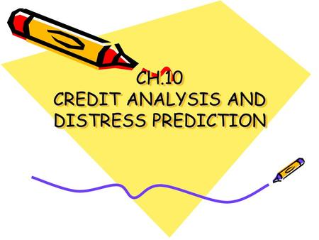 CH.10 CREDIT ANALYSIS AND DISTRESS PREDICTION