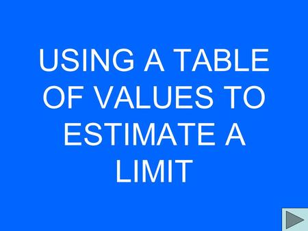 USING A TABLE OF VALUES TO ESTIMATE A LIMIT. Use a table of values to estimate.