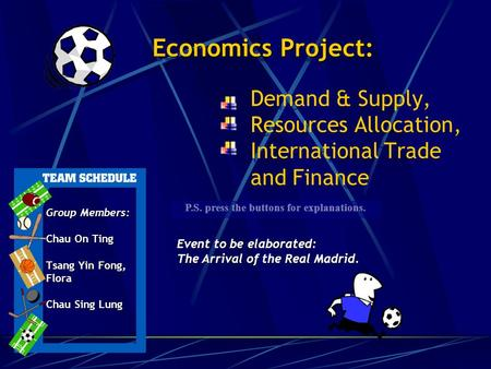 Economics Project: Economics Project: Demand & Supply, Resources Allocation, International Trade and Finance Group Members: Chau On Ting Tsang Yin Fong,