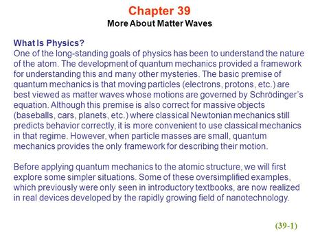 Chapter 39 More About Matter Waves What Is Physics? One of the long-standing goals of physics has been to understand the nature of the atom. The development.
