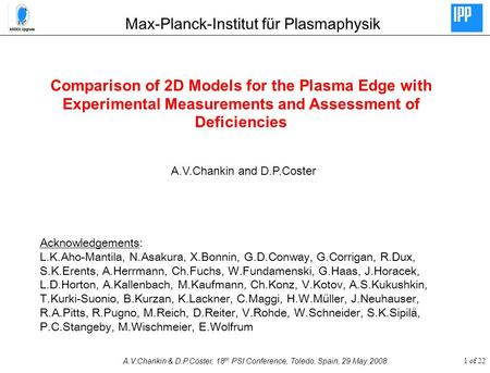 1 of 22A.V.Chankin & D.P.Coster, 18 th PSI Conference, Toledo, Spain, 29 May 2008 Comparison of 2D Models for the Plasma Edge with Experimental Measurements.