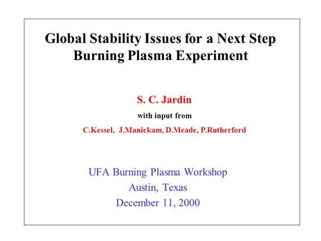 Global Stability Issues for a Next Step Burning Plasma Experiment UFA Burning Plasma Workshop Austin, Texas December 11, 2000 S. C. Jardin with input from.