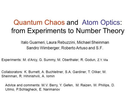 Quantum Chaos and Atom Optics: from Experiments to Number Theory Italo Guarneri, Laura Rebuzzini, Michael Sheinman Sandro Wimberger, Roberto Artuso and.