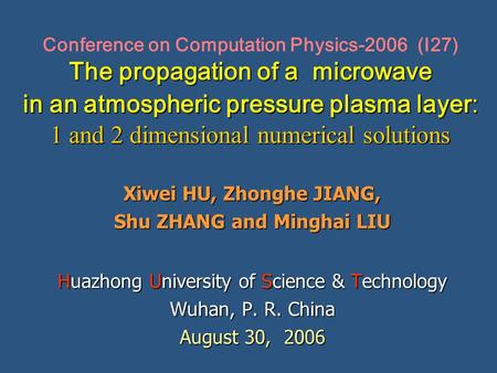 The propagation of a microwave in an atmospheric pressure plasma layer: 1 and 2 dimensional numerical solutions Conference on Computation Physics-2006.