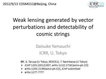Weak lensing generated by vector perturbations and detectability of cosmic strings Daisuke Yamauchi ICRR, U. Tokyo 2012/9/13 China DY,