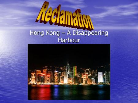 Hong Kong – A Disappearing Harbour. This is the process of creating new land where there was once water. This is the process of creating new land where.
