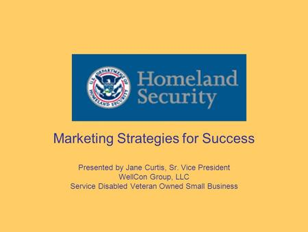 Marketing Strategies for Success Presented by Jane Curtis, Sr. Vice President WellCon Group, LLC Service Disabled Veteran Owned Small Business.