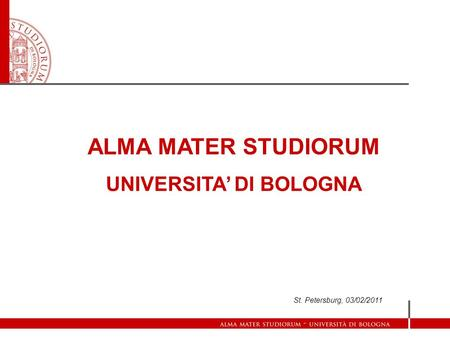 ALMA MATER STUDIORUM UNIVERSITA' DI BOLOGNA St. Petersburg, 03/02/2011.