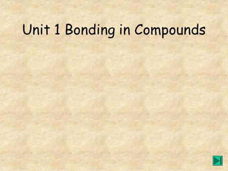Unit 1 Bonding in Compounds. Go to question: 1 2 3 4 5 6 7 8.