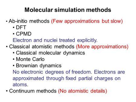 Molecular simulation methods Ab-initio methods (Few approximations but slow) DFT CPMD Electron and nuclei treated explicitly. Classical atomistic methods.