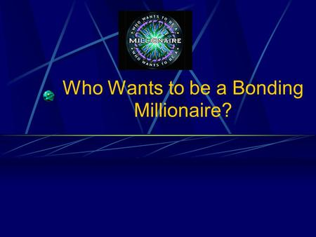 Who Wants to be a Bonding Millionaire? Put the following in order of increasing strength: A: Covalent bond B : Van der Waals C: H bond D: Dipole-dipole.