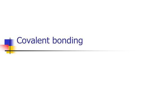 Covalent bonding. Group IV atoms Group IV atoms do not lose or gain electrons in order to obtain the octet structure. They prefer to share electrons with.