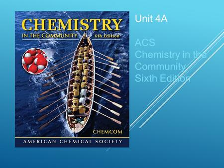 Unit 4A ACS Chemistry in the Community Sixth Edition.