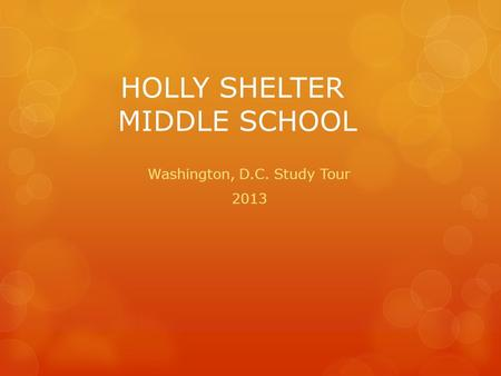HOLLY SHELTER MIDDLE SCHOOL Washington, D.C. Study Tour 2013.