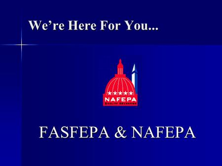 We're Here For You... FASFEPA & NAFEPA. N.A.F.E.P.A.  National  Association  Of  Federal Education  Program Administrators.