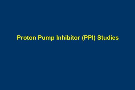 Proton Pump Inhibitor (PPI) Studies. Day –5 Inclusion Randomization Omeprazole Administration Day 1 Clopidogrel or Placebo Administration Study Design: