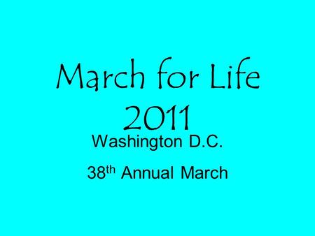 March for Life 2011 Washington D.C. 38 th Annual March.