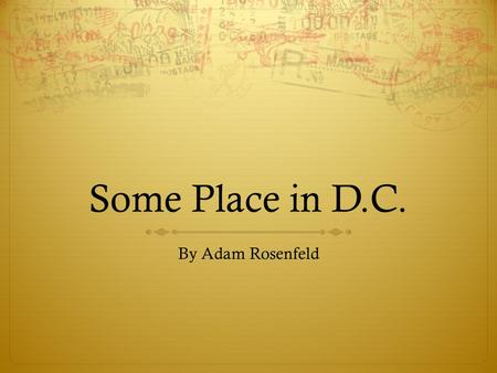Some Place in D.C. By Adam Rosenfeld. Warm-Up  What interesting things have you seen in Washington, D.C.?  Where is the…  Best restaurant?  Best museum?