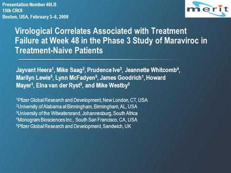 Virological Correlates Associated with Treatment Failure at Week 48 in the Phase 3 Study of Maraviroc in Treatment-Naive Patients Jayvant Heera 1, Mike.