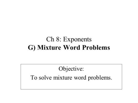 Ch 8: Exponents G) Mixture Word Problems