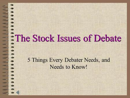 The Stock Issues of Debate 5 Things Every Debater Needs, and Needs to Know!