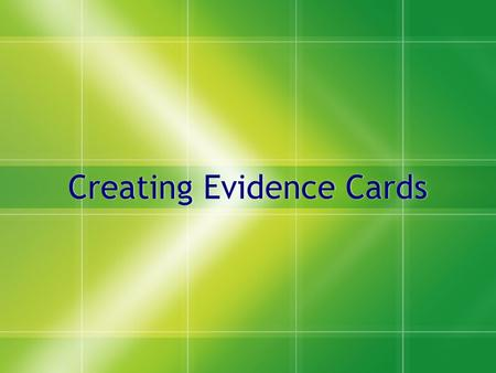 Creating Evidence Cards. Selecting Useful Material While reading source material, mark the text that you believe will serve as strong evidence during.