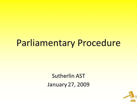 Parliamentary Procedure Sutherlin AST January 27, 2009.