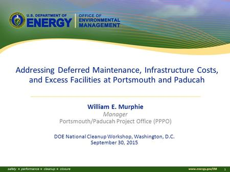 Www.energy.gov/EM 1 Addressing Deferred Maintenance, Infrastructure Costs, and Excess Facilities at Portsmouth and Paducah William E. Murphie Manager Portsmouth/Paducah.