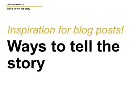 The Burnet News Club Ways to tell the story Inspiration for blog posts! Ways to tell the story.