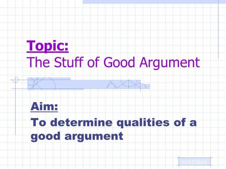 11/12/2015 Aim: To determine qualities of a good argument Topic: The Stuff of Good Argument.