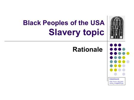 Black Peoples of the USA Slavery topic Rationale Image Source  news_images/jfk.jpg.